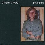 Clifford T. Ward Both Of Us