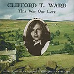 Clifford T. Ward This Was Our Love