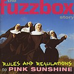 Fuzzbox Rules And Regulations To Pink Sunshine: The Fuzzbox Story