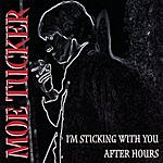Moe Tucker I'm Sticking With You After Hours