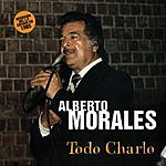 Alberto Morales Todo Charlo