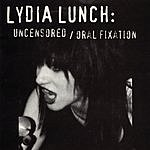Lydia Lunch Uncensored/Oral Fixation