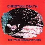Christian Death The Wind Kissed Pictures