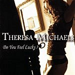Theresa Michaels Do You Feel Lucky?
