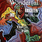 The Fall The Wonderful And Frightening World Of....