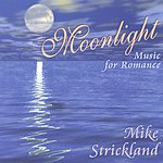 Mike Strickland Moonlight: Music For Romance