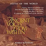Maria Kostelas Ancient Voices From Within: Native American And South American Flute Music For Meditation, Massage, Relaxation, Insomnia