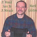 Mark Gilston It Would Sure Be A Miracle