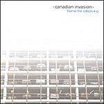 Canadian Invasion Blame The Robots EP