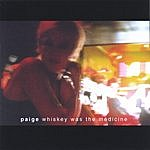 Paige Whiskey Was The Medicine