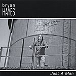 Bryan Hayes Just A Man
