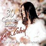 Ana Gabriel 30 Grandes Exitos Para Tu Corazon - Mis 30 Mejores Canciones