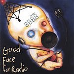 Good Face For Radio Good Face For Radio