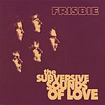 Frisbie The Subversive Sounds Of Love