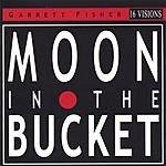Garrett Fisher Moon In The Bucket