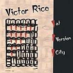 Victor Rice At Version City