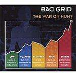 Bad Grid The War On Huh?