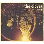 The Cloves Waiting For The World To Be