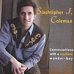 Slashtipher J. Coleman Conversations With A Southern Wonder-Boy
