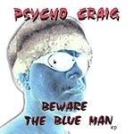 Psycho Craig Beware The Blue Man EP