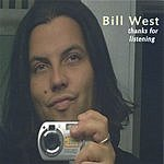 Bill West Thanks For Listening