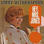 Jimmy Witherspoon Hey, Mrs. Jones