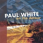 Paul White On The Detour