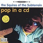 The Squires Of The Subterrain Pop In A CD