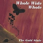 The Gold State Whole Wide Whole