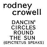 Rodney Crowell Dancin' Circle Round The Sun (Epictetus Speaks)