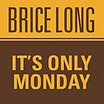 Brice Long It's Only Monday