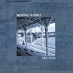 Eric Roza Moving Slowly