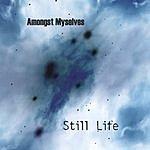 Amongst Myselves Still Life