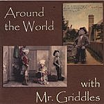 Mr. Griddles Around The World With Mr. Griddles