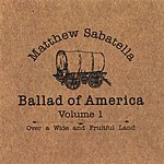 Matthew Sabatella Ballad Of America, Vol.1: Over A Wide And Fruitful Land