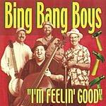 Bing Bang Boys I'm Feeling Good