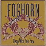 Foghorn Stringband Reap What You Sow