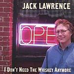 Jack Lawrence I Don't Need The Whiskey Anymore