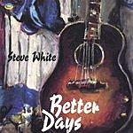 Steve White Better Days