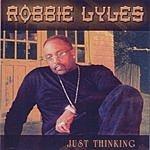 Robbie Lyles Just Thinking