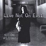 Live Not On Evil Next Time Nail It Shut