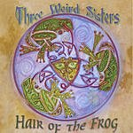 Three Weird Sisters Hair Of the Frog