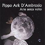 Pippo Ark D'Ambrosio Arte Senza Volto