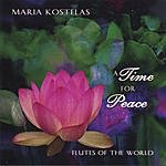 Maria Kostelas A Time For Peace: Native And Classical Flute Music For Relaxation, Meditation, Yoga