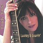 Trudy Jane Loving & Leavin'
