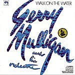 Gerry Mulligan & His Orchestra Walk On The Water