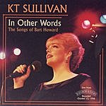 K.T. Sullivan In Other Words: The Songs Of Bart Howard