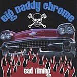 Big Daddy Chrome Bad Timing