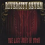 Rivercity Seven The Last Joint In Town