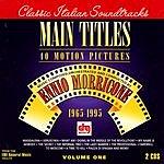 Ennio Morricone Classics Italian Soundtracks: Main Titles- 1965-1995, Vol.1